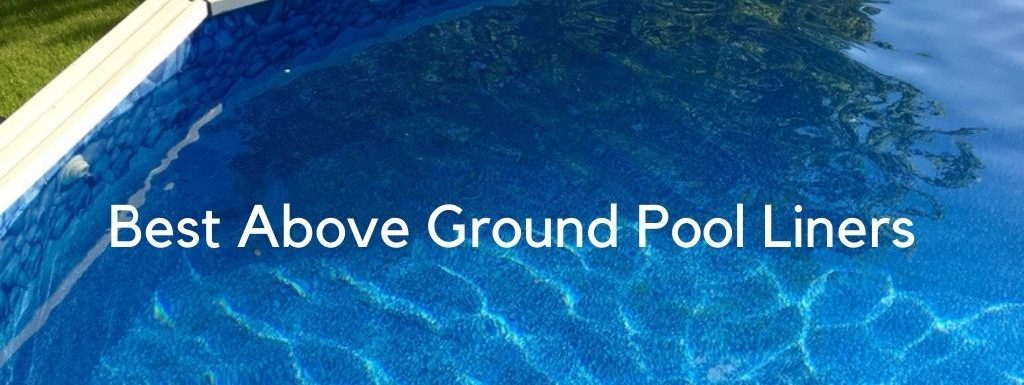 The Best Above Ground Pool Liners